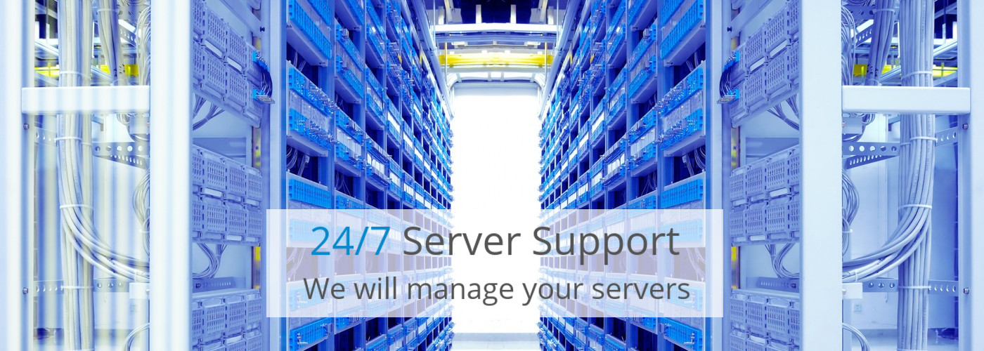 24/7 Server Support We will manage your servers